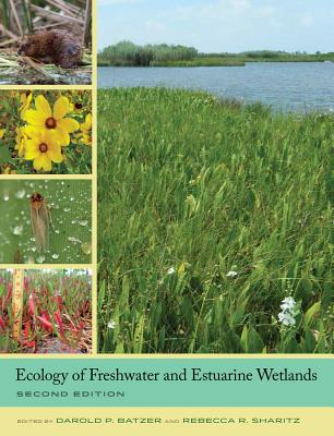 Ecology of Freshwater and Estuarine Wetlands By Batzer, Darold P. (EDT)/ Sharitz, Rebecca R. (EDT)